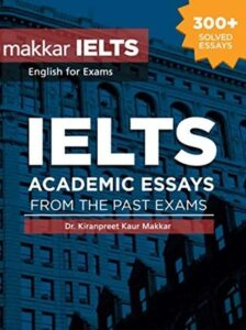 Makkar IELTS Academic Essays From The Past Exams