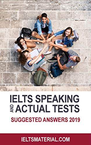 IELTS Speaking Actual Tests & Suggested Answers 2019