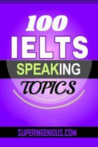 100 IELTS Speaking Topics